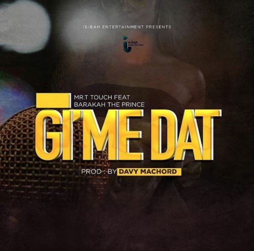 Mr T Touch Ft Barakah The Prince - Gime Dat