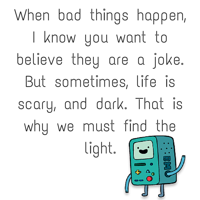 When bad things happen, I know you want to believe they are a joke... BMO