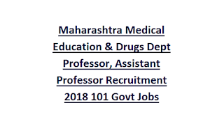 Maharashtra Medical Education & Drugs Department Professor, Assistant Professor Recruitment 2018 101 Govt Jobs Online