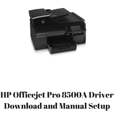 HP Officejet Pro 8500A Driver Download and Manual Setup