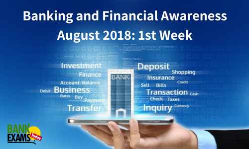 Banking and Financial Awareness August 2018: 1st Week