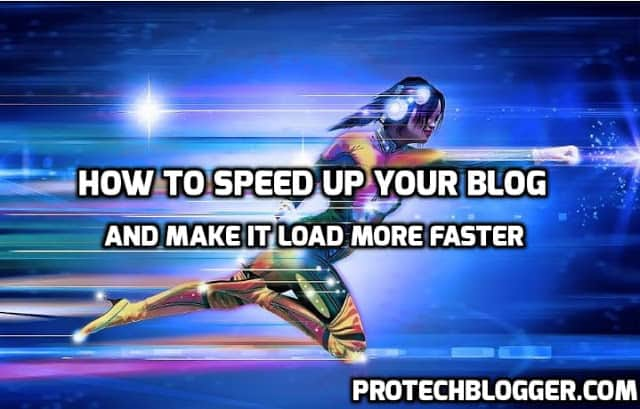 How to Speed Up Your Blog and Load It More Faster