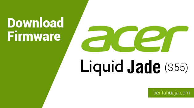 Download Firmware Acer Liquid Jade (S55)