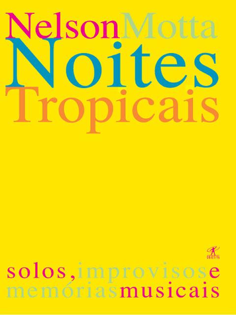 Noites tropicais Solos, improvisos e memórias musicais - Nelson Motta