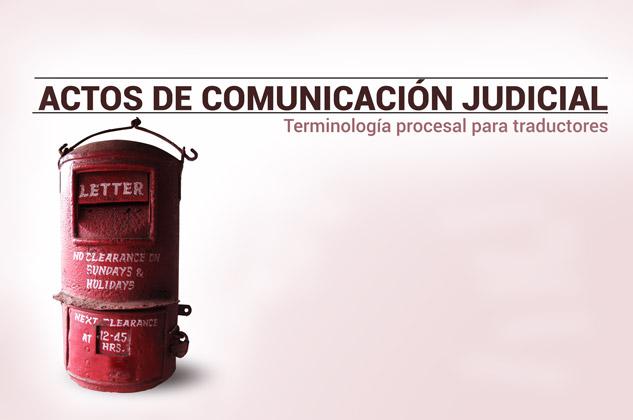 Los actos de comunicación a las partes y terceros intervinientes en el proceso judicial civil y penal