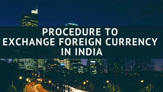 Procedure to Exchange Foreign Currency in India