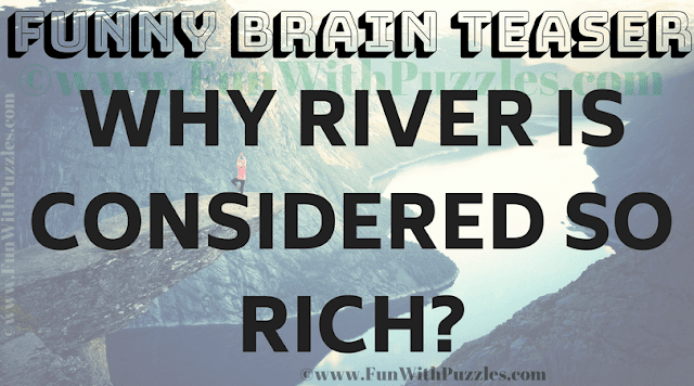 Why river is considered so rich?