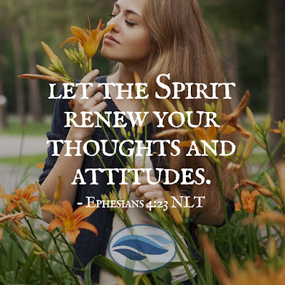 Let the Spirit renew your thoughts and attitudes.