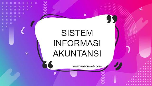 Pengertian Sistem Informasi Akuntansi : Komponen, Tujuan, dan Manfaatnya