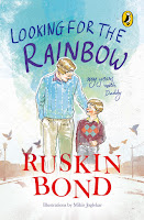 Looking for the Rainbow: My years with Daddy by Ruskin Bond and illustrated by Mihir Joglekar