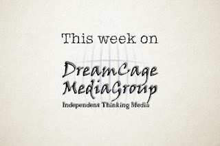 This week on DreamCage Media Group