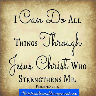 I can do all things through Jesus Christ Who strengthens me. (Philippians 4:13)