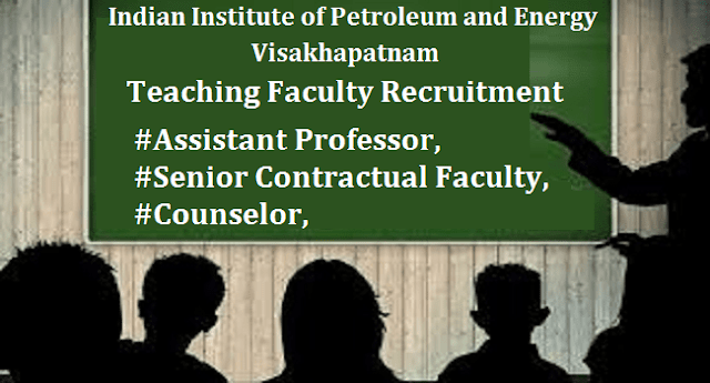 AP Jobs, AP State, Assistant Professor, Counselor, Faculty Jobs, IIPE Jobs, IIPE Vishakapatnam, Indian Institute of Petroleum and Energy jobs, Senior Contractual Faculty, Teaching Faculty