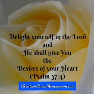 Delight yourself in the Lord and He shall give you the desires of your heart. (Psalm 37:4)