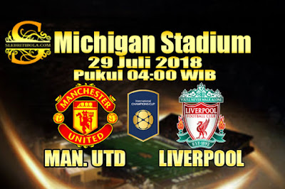 JUDI BOLA DAN CASINO ONLINE - PREDIKSI PERTANDINGAN INTERNATIONAL CHAMPIONS CUP MAN. UNITED VS LIVERPOOL 29 JULI 2018