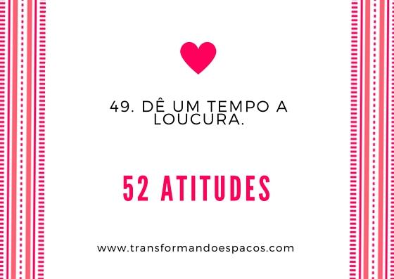 Projeto 52 Atitudes | Atitude 49 - Dê um tempo a loucura.