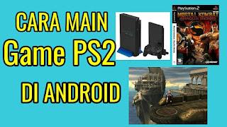 Cara Bermain Game PS2 di Hp Android, Tanpa Lag Dengan 7 Emulator PS2 Android Terbaik