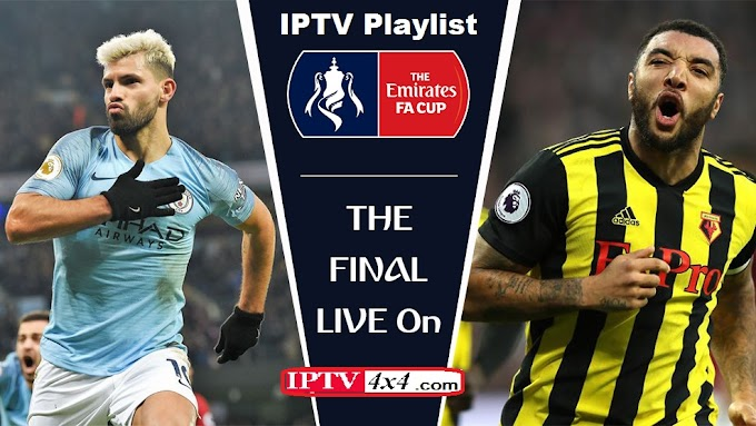 FA Cup final 2019 Playlist IPTV : Manchester City vs Watford