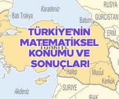 Türkiyenin Matematik Konumu ve Sonuçları