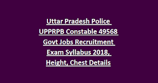 Uttar Pradesh Police UPPRPB Constable 49568 Govt Jobs Recruitment Exam Syllabus 2018, Height, Chest Details