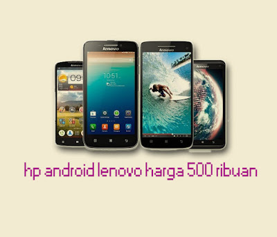 hp android lenovo harga 500 ribuan