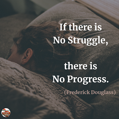 "Quotes About Change To Improve Your Life: ""If there is no struggle, there is no progress."" ― Frederick Douglass"