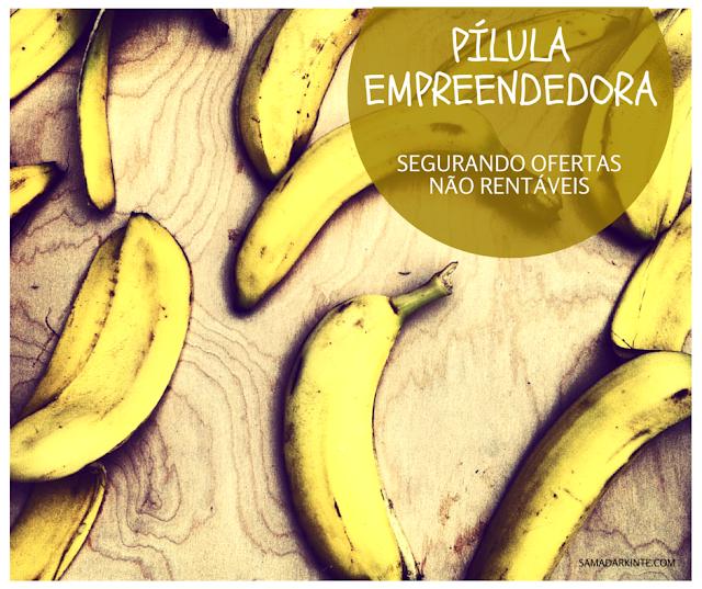 Pílula Empreendedora - Segurando Ofertas Não Rentáveis 13º Erro comum nos negócios