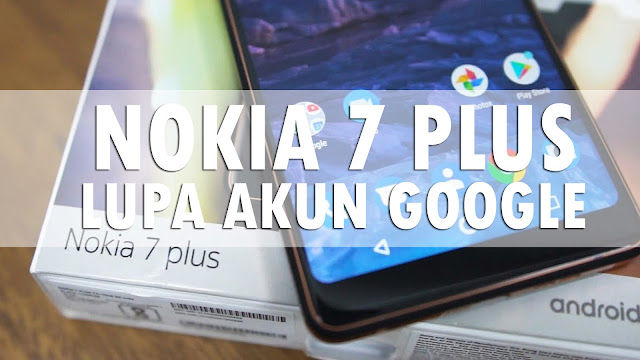 Mengatasi Google Account ( Bypass FRP Google Account ) Nokia 7 Plus