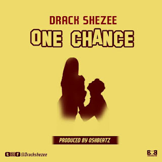 Drack Shezee – One Chance(Prod by Oshbeatz) 1