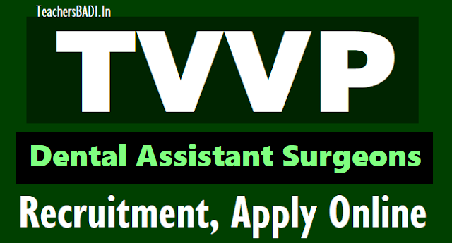 tvvp dental assistant surgeons 2018 recruitment,ts dental assistant surgeons 2018 recruitment,apply online at tvvprecruit.telangana.gov.in,selection list results,certificates verification,list of documents