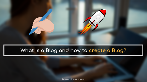 What is a Blog and How to create a Blog?