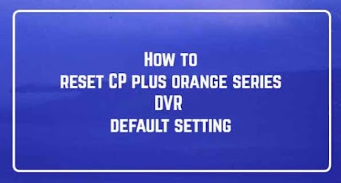How to reset CP plus orange DVR default setting