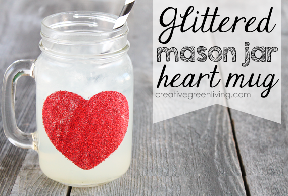 How To Make A Glitter Mason Jar Heart Mug Creative Green Living