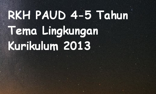 RKH PAUD 4-5 Tahun Tema Lingkungan Kurikulum 2013