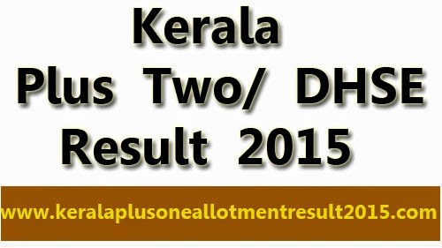 Kerala HSE Plus Two Results 2015, Kerala +2 Exam Results 2015, Plus Two result 2015, HSE Plus Two Results 2015, Kerala Plus Two Results 2015, Kerala Plus Two Exam Result 2015 official website, Higher Secondary Education Plus Two Results 2015 , Plus Two Arts Exam Results 2015, Kerala DHSE Plus Two Result 2015, Kerala 2015, 12th exam result 2015