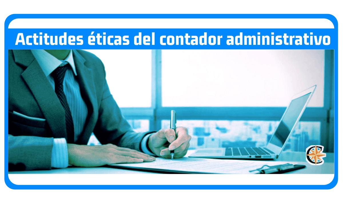 actitudes eticas del contador administrativo