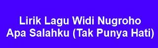 Lirik Lagu Widi Nugroho - Apa Salahku (Tak Punya Hati)