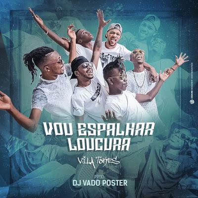 Os Vila Tokes - Vou Espalhar Loucura (Afro House) (Prod. Dj Vado Poster) 2018 [Download Mp3]