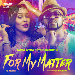 Emma Nyra – For My Matter (Remix) Ft. Banky W