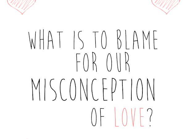 What is to blame for our misconception of love?