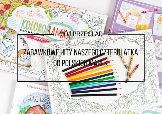 Zabawkowe hity naszego czterolatka od polskich marek