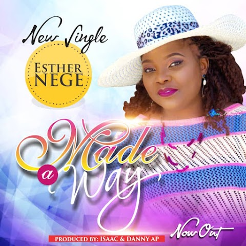 DOWNLOAD MP3: MADE A WAY - Esther Nege (prod. by Isaac & Danny AP)