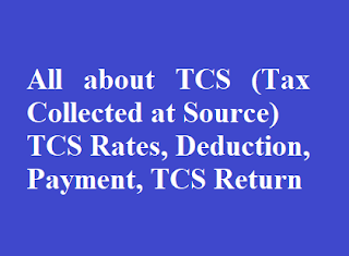All about TCS (Tax Collected at Source) TCS Rates, Deduction, Payment, TCS Return