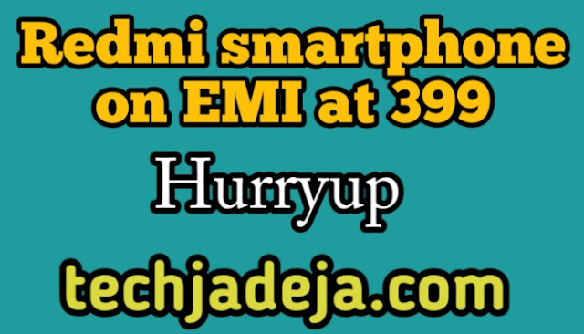 Redmi smartphone on EMI at 399, the actual price is Rs 11,999