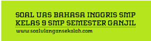 Soal Bahasa Inggris Kelas 9 SMP/MTs UAS Semester 1 KTSP