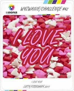 http://pracownia-i-kropka.blogspot.ie/2017/02/wyzwanie-challenge-42-i-love-you.html