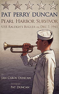 Pat Perry Duncan Pearl Harbor Survivor - USS Raleigh's Bugler on Dec 7, 1941 by by Jan Duncan and Pat Duncan