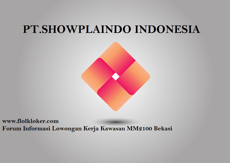 PT SHOWPLAINDO INDONESIA Lowongan Kerja MM2100 Bekasi