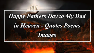 Happy Fathers Day to My Dad in Heaven Quotes Poems Images