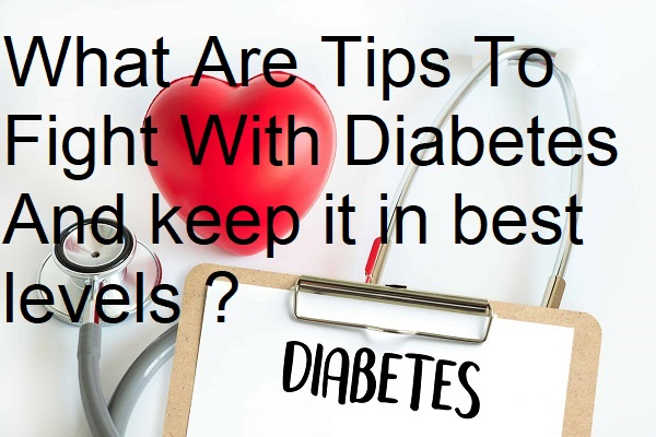 What Are Tips To Fight With Diabetes And Keep At The Best Levels
